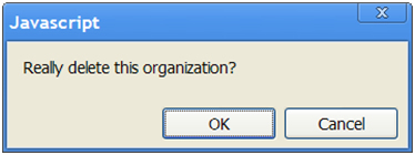 Javascript: Really delete this organization? OK or cancel.